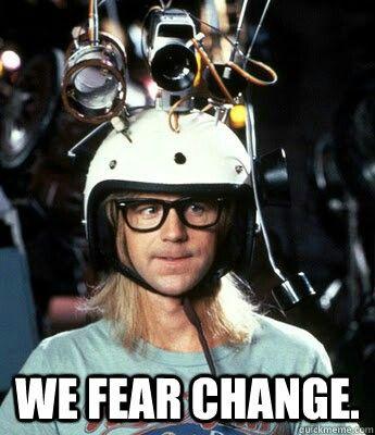 "Meme that says, ""We fear change"""